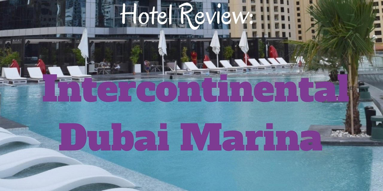 Hotel Review: Intercontinental Dubai Marina