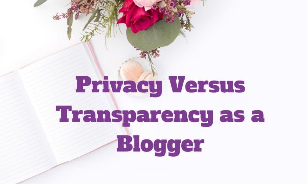 Privacy Versus Transparency As A Blogger