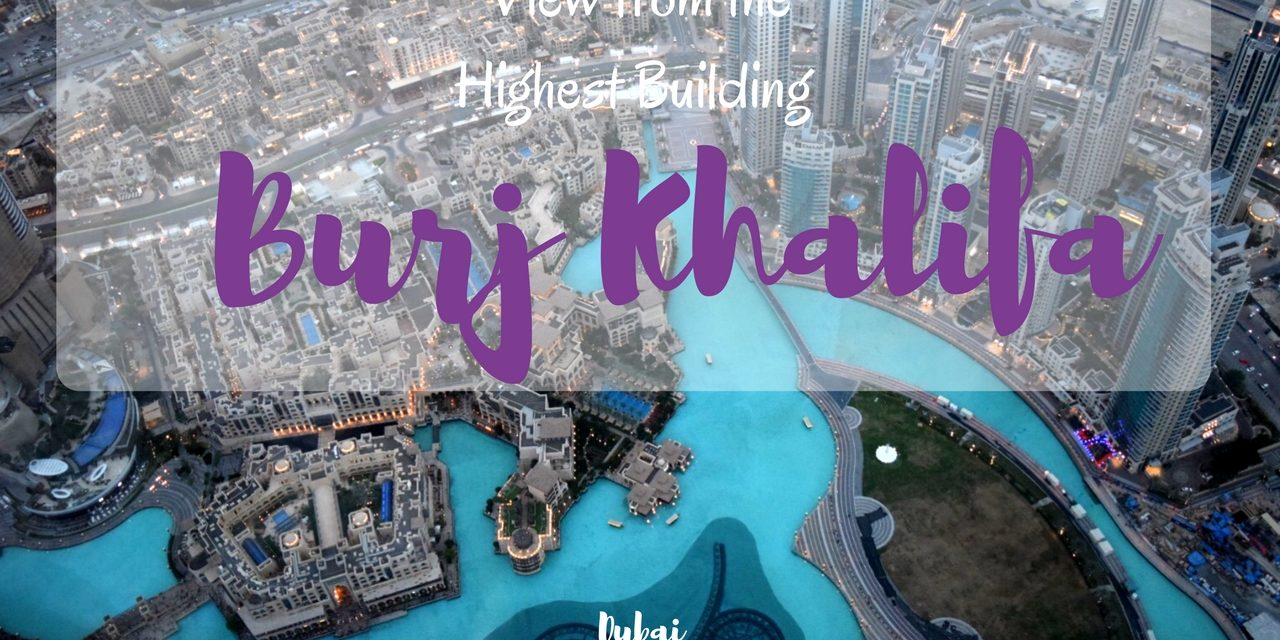 How to Visit Burj Khalifa in Dubai – Things to Know