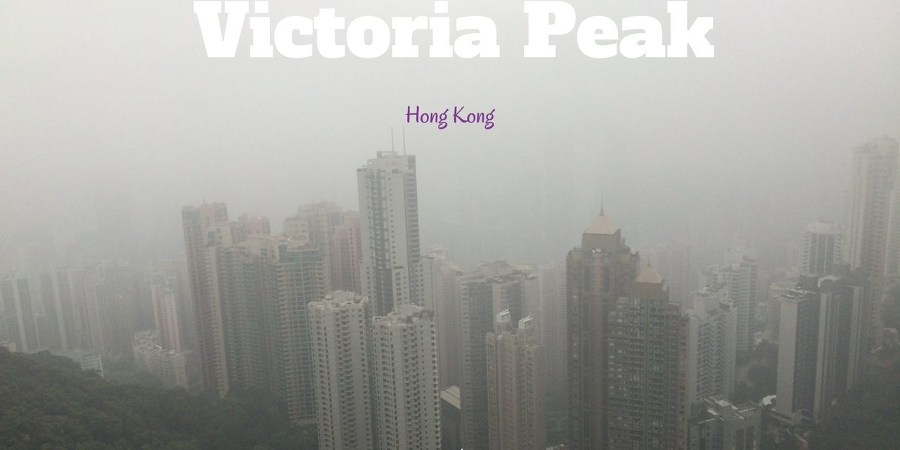 Visiting the Peak Tower in Hong Kong aka Victoria Peak