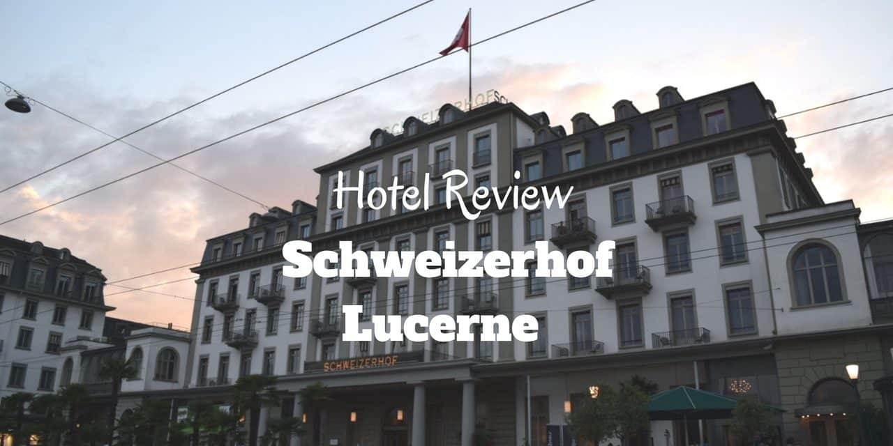 Review: 5* Hotel Schweizerhof Lucerne