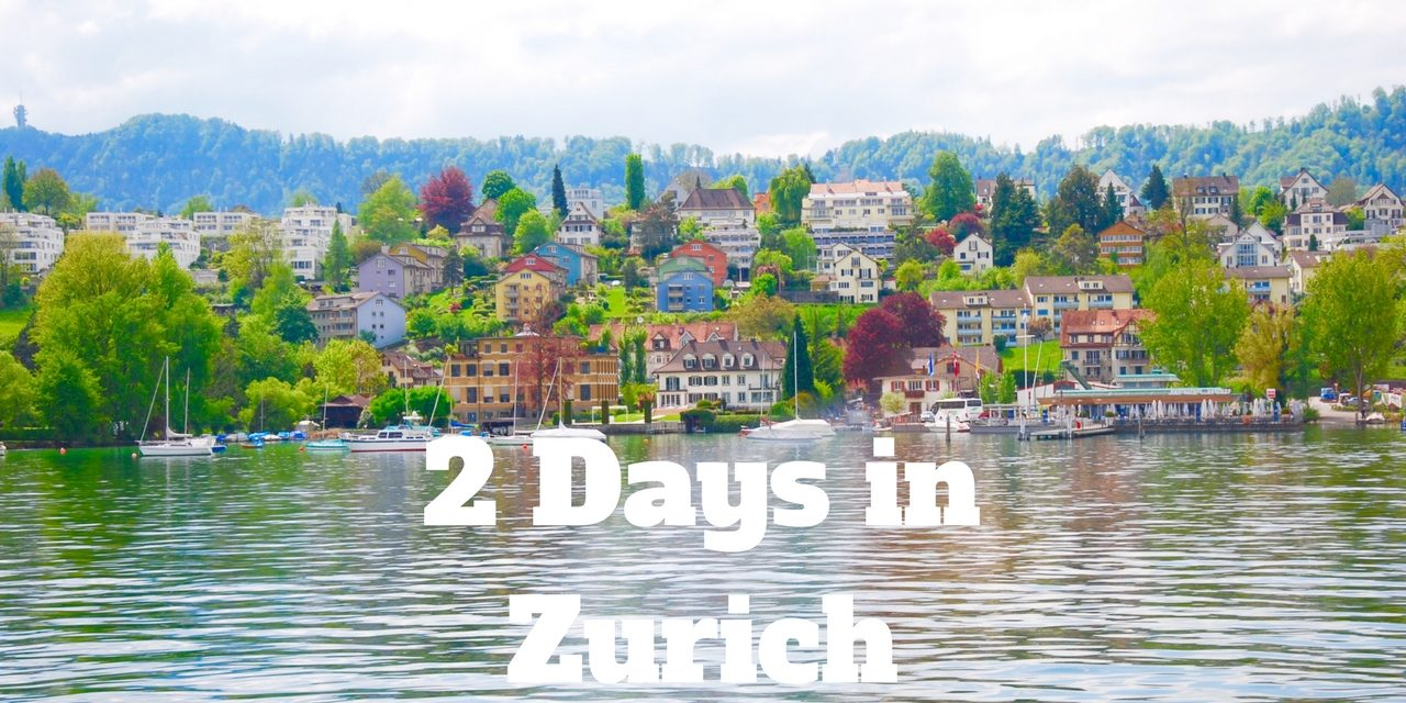 2-Day Zurich Itinerary: Best Things to do and Places to Visit in Zurich