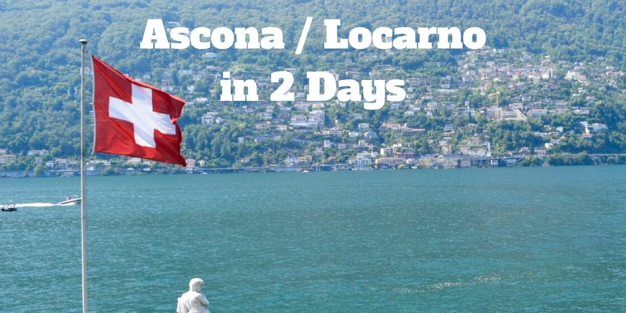 Best Things to Do in Locarno and Ascona / Switzerland