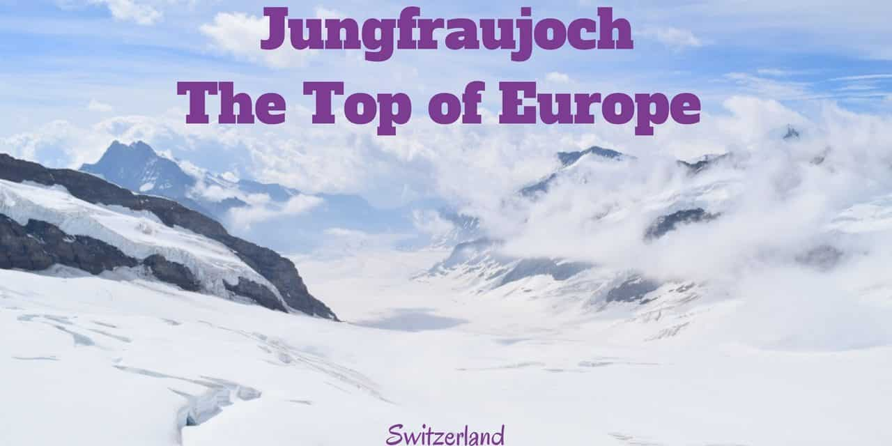 Day Trip to Jungfraujoch: At the Top of Europe