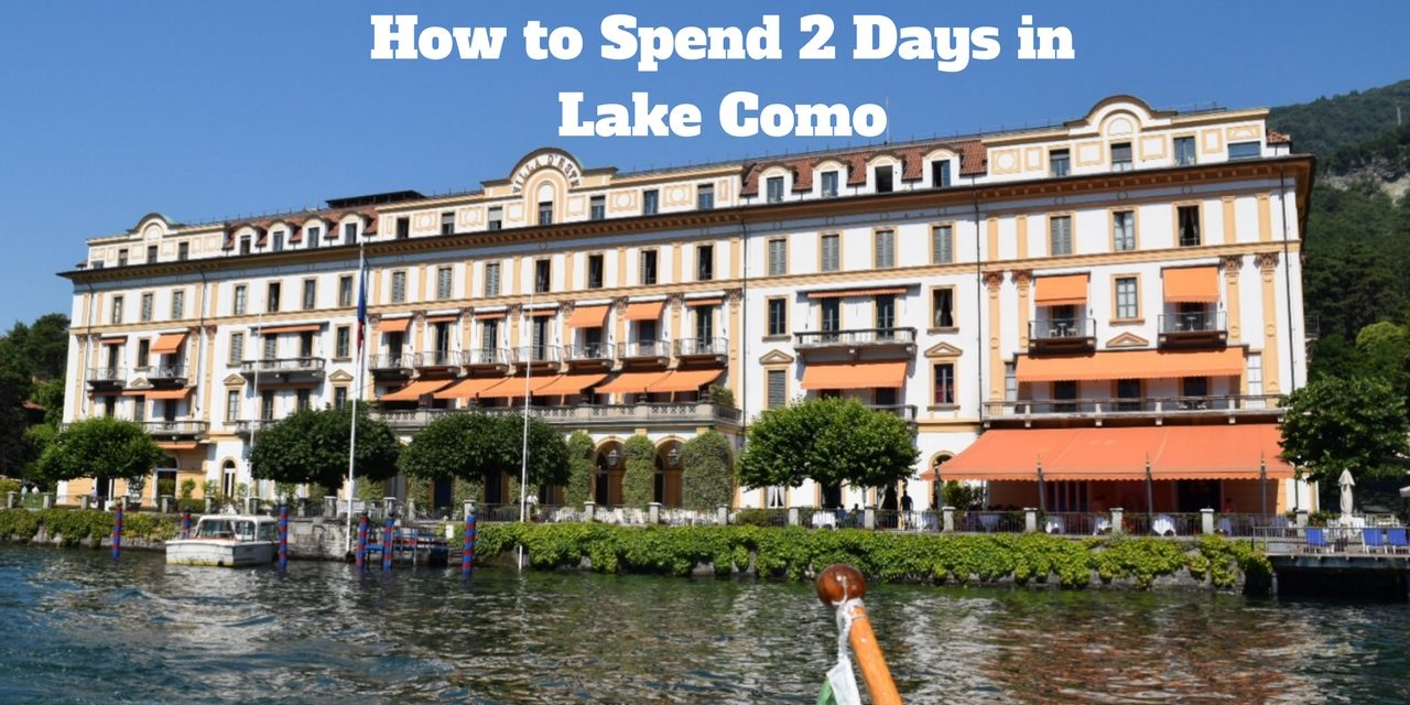 What to do In Lake Como In 2 Days – Best Places to Visit