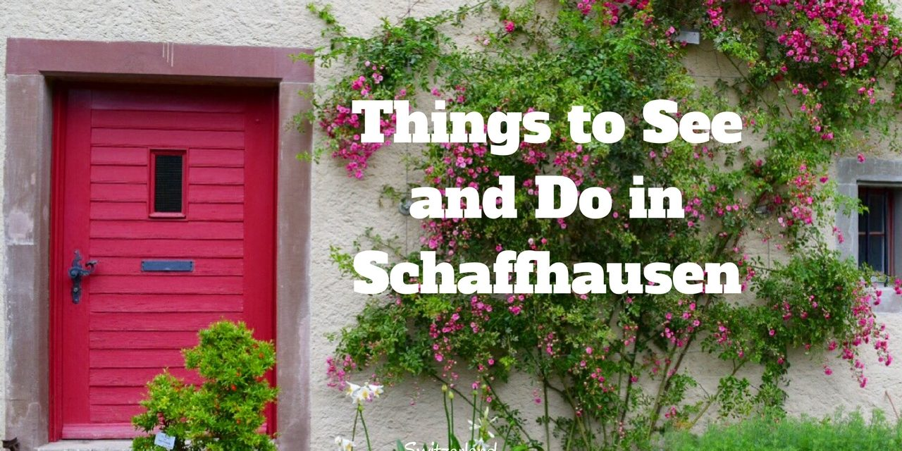 Best Things to Do in Schaffhausen in 1 Day, Switzerland