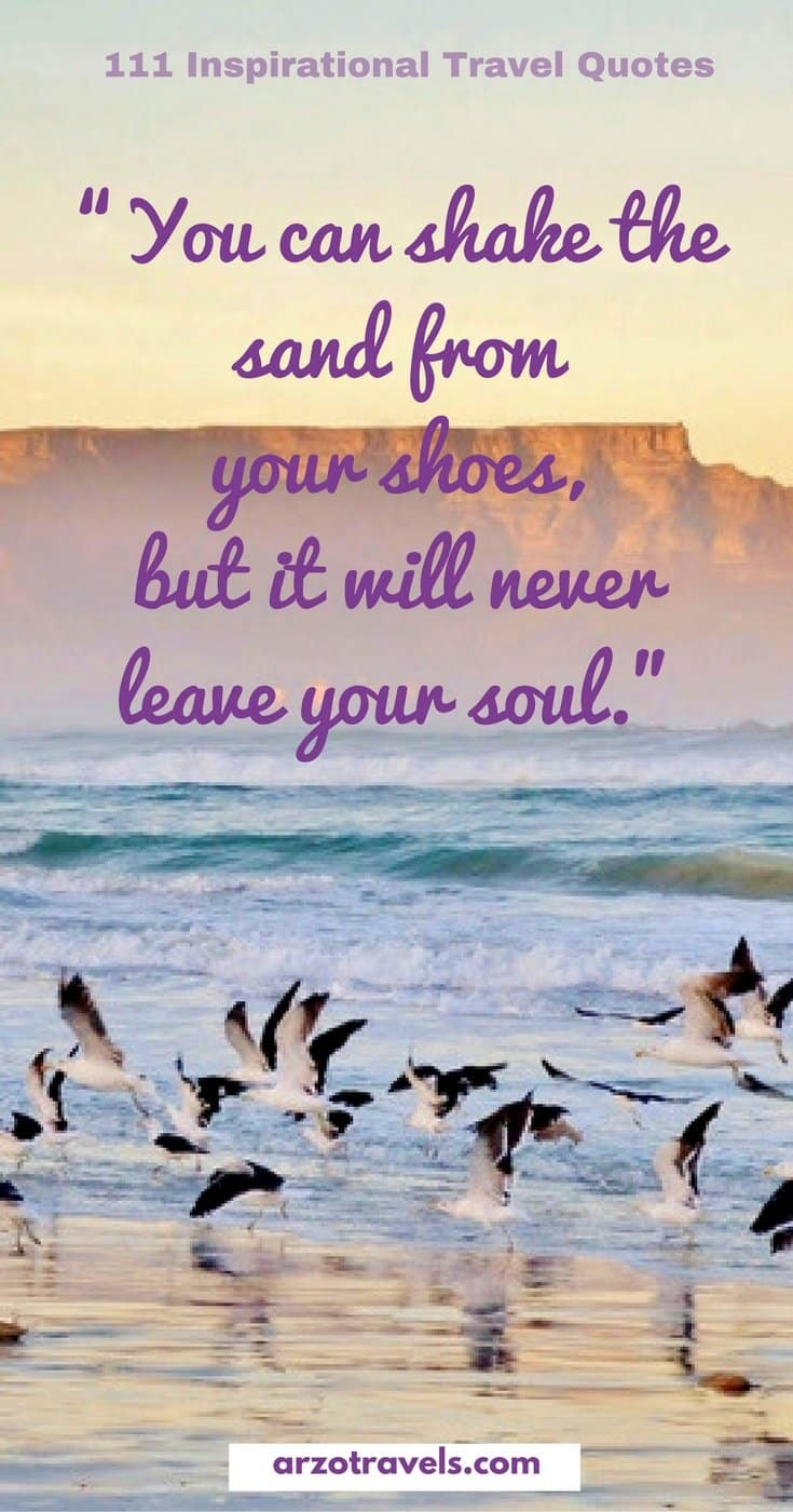"Travel Quotes: ""You can shake the sand from your shoes, but it will never leave your soul."""