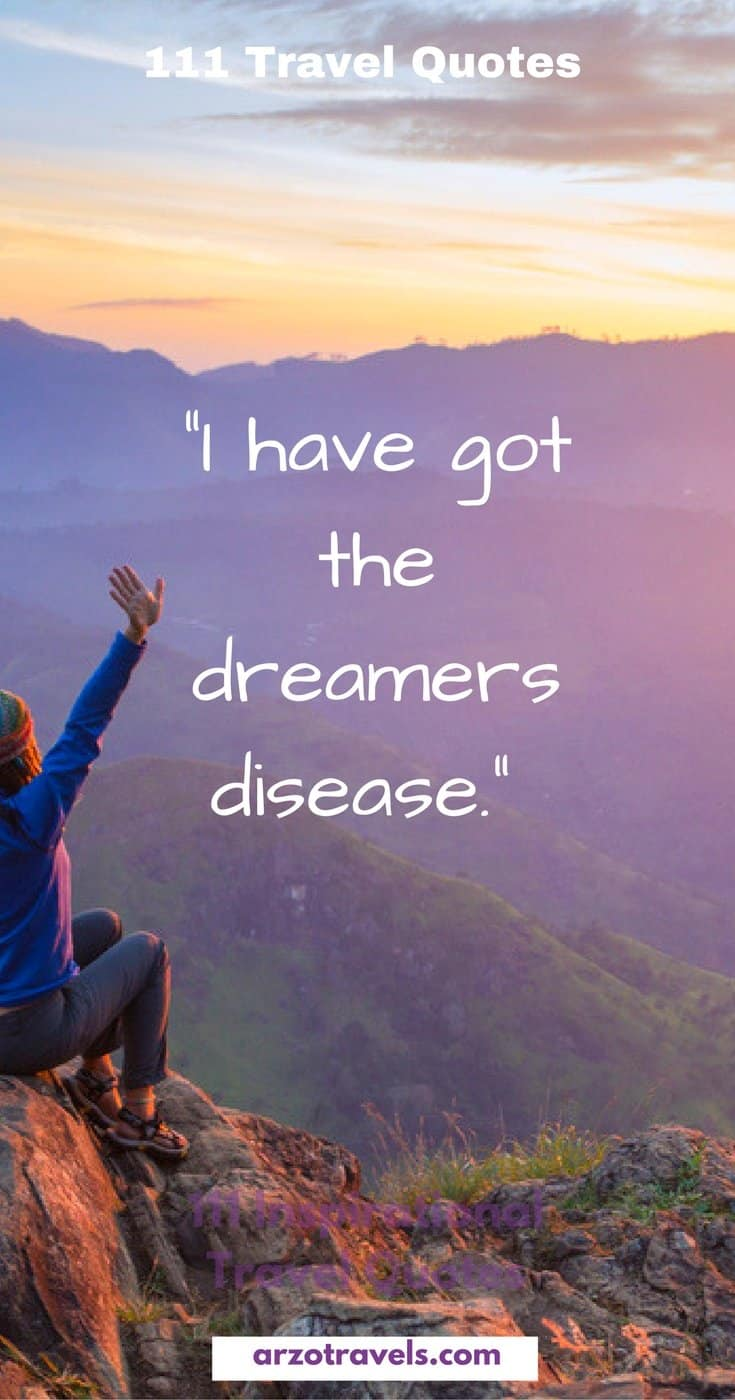 "111 Travel quotes to inspire your wanderlust ""I have got the dreamers disease. 101 Travel Quotes to Inspire Your Wanderlust"