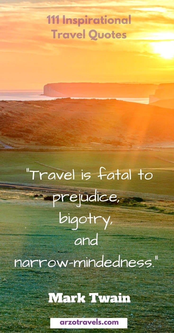111 Travel quotes to inspire your wanderlust_ Travel is fatal to prejudice, bigotry, and narrow-mindedness. Mark Twain
