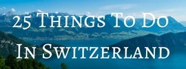 25 best things to do in Switzerland