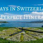 Switzerland Itinerary 5 days – Switzerland in 5 Days