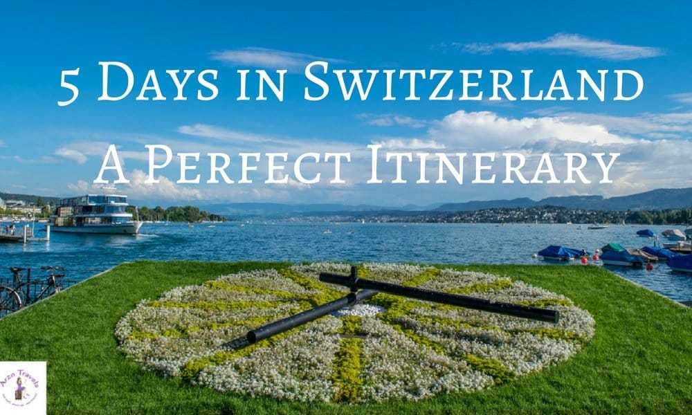 WHAT TO DO IN 5 DAYS IN SWITZERLAND