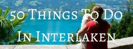 50 Things to do in Interlaken
