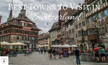 Best Places to Visit in Switzerland – Best Towns and Villages to Visit