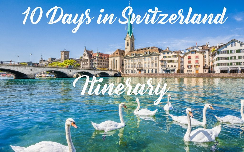 10-14 Day Itinerary Switzerland – Places to Visit in Two Weeks Days