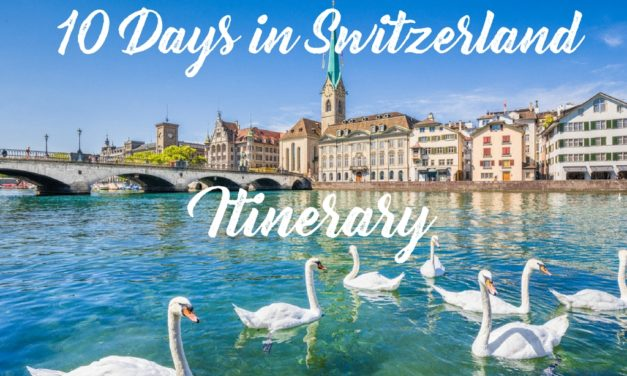 10 Day Itinerary Switzerland – Places to Visit in 10 Days – Arzo Travels