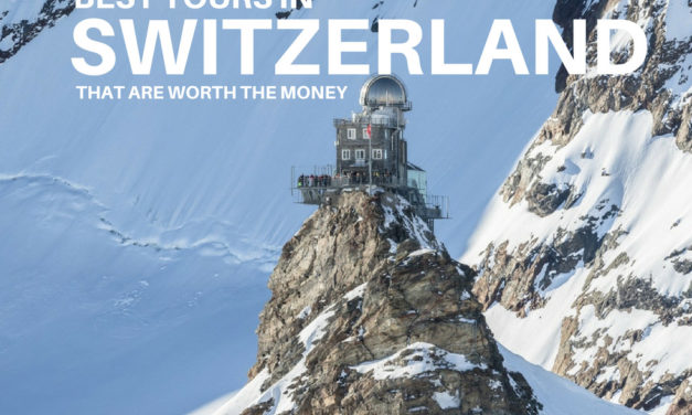 Best Tours in Switzerland– Tours ThatAre Worth the Money