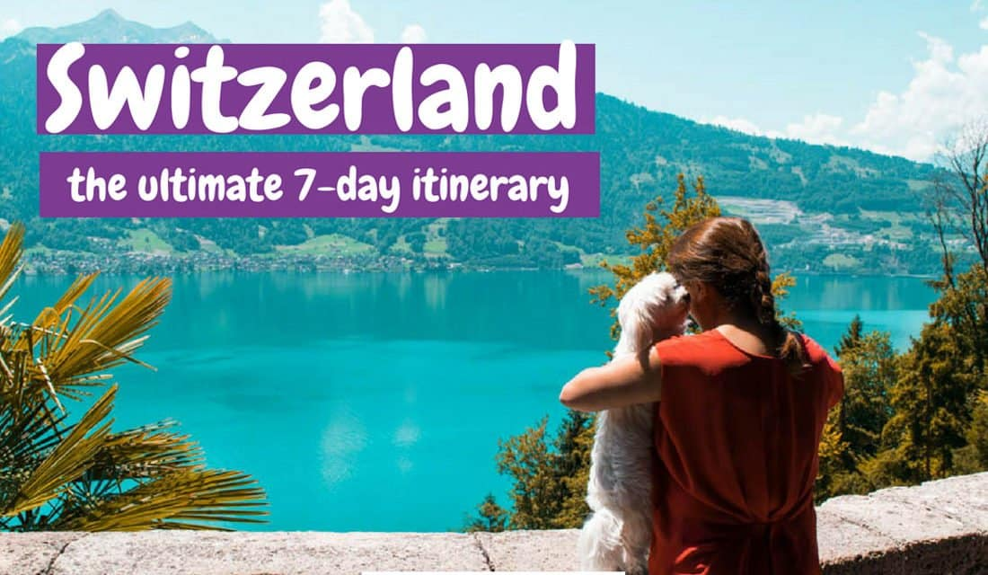 The Best Switzerland Itinerary – 7 Days in Switzerland