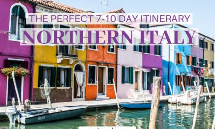A Perfect Northern Italy Itinerary – 7-10 Days in Northern Italy