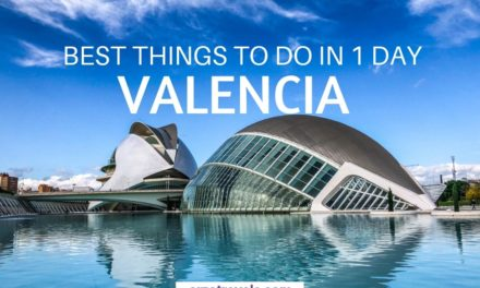 The Best Things to Do in Valencia in 1 Day – A Valencia Itinerary for First Time Visitors