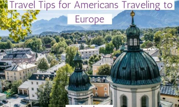 Travel Tips for Americans Traveling to Europe – What to Know When Traveling to Europe