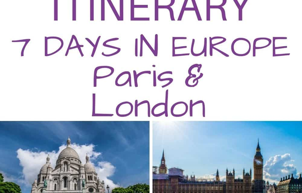 Best Itinerary: 7 Days in Paris and London