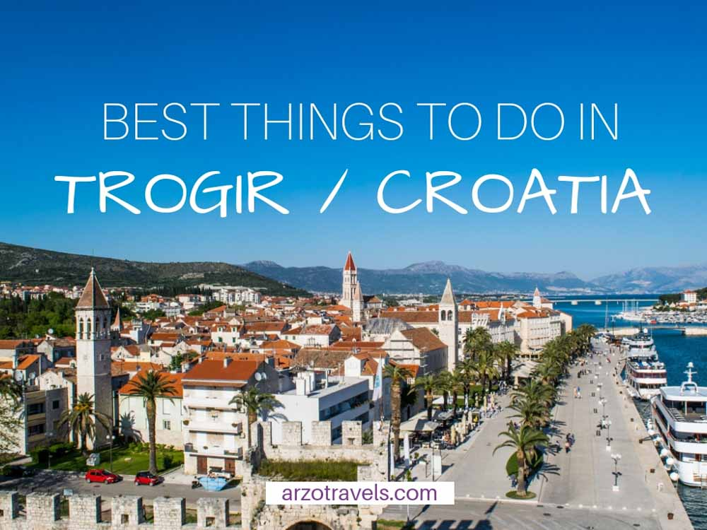 How to spend one day in Trogir, Croatia, the best things to do and see